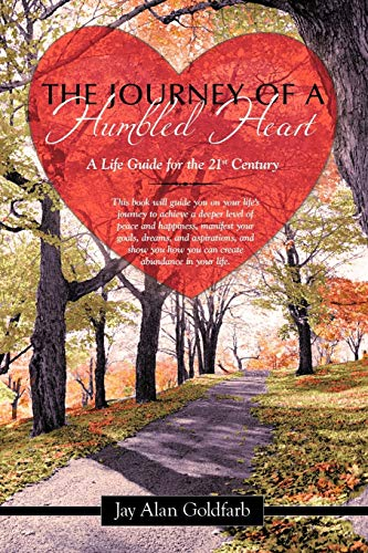 The Journey of a Humbled Heart: A Life Guide for the 21st Century: Goldfarb, Jay Alan