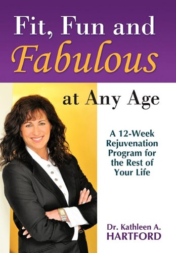 Fit, Fun and Fabulous: At Any Age: Kathleen A. Hartford