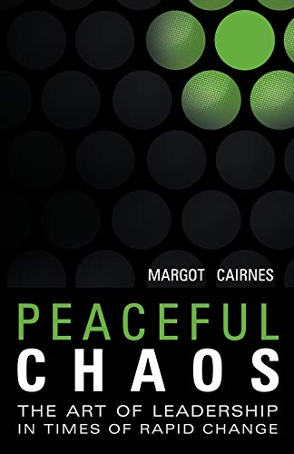 9781452534084: Peaceful Chaos: The Art Of Leadership In Time Of Rapid Change: The Art of Leadership In Time of Rapid Change