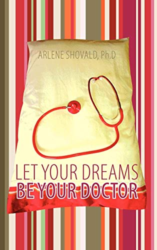 Let Your Dreams Be Your Doctor: Using Dreams to Diagnose and Treat Physical and Emotional Problems:...