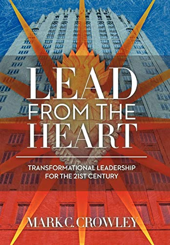 9781452535425: Lead from the Heart: Transformational Leadership for the 21st Century