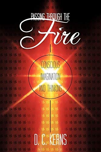 Passing Through the Fire: Conscious Imagination and Thinking: D. C. Kerns