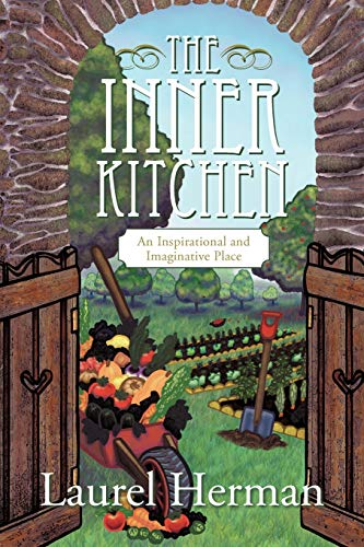 The Inner Kitchen: An Inspirational and Imaginative Place: Herman, Laurel