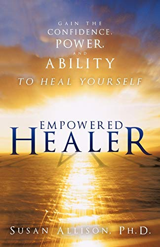 9781452537771: Empowered Healer: Gain the Confidence, Power, and Ability to Heal Yourself