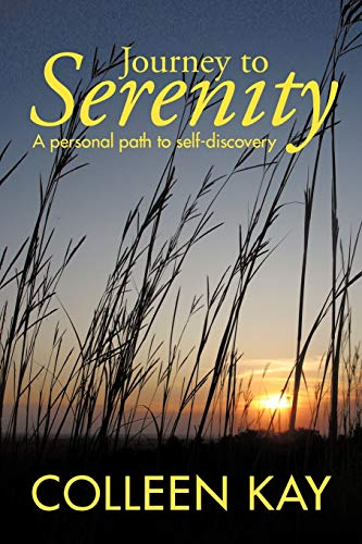 Journey to Serenity A Personal Path to Self-Discovery: Colleen Kay