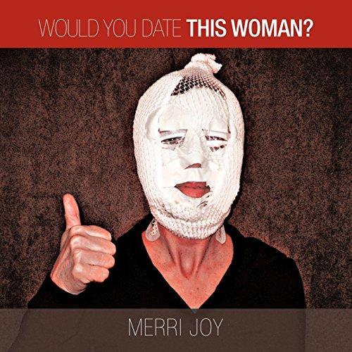 Would You Date This Woman: Merri Joy
