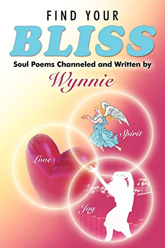 9781452538068: Find Your Bliss: Soul Poems Channeled and Written by