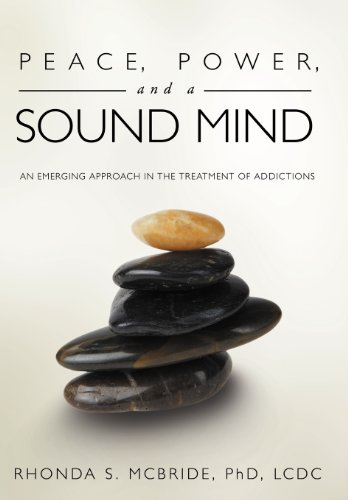 9781452540429: Peace, Power, and a Sound Mind: An Emerging Approach in the Treatment of Addictions