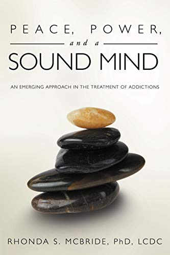 9781452540436: Peace, Power, and a Sound Mind: An Emerging Approach in the Treatment of Addictions