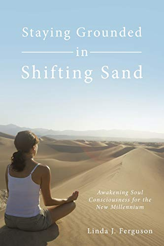 9781452541211: Staying Grounded in Shifting Sand: Awakening Soul Consciousness for the New Millennium