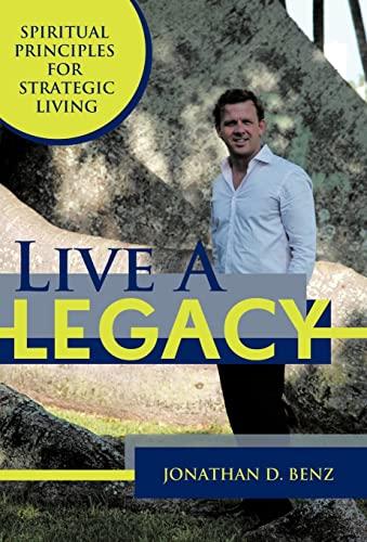9781452541372: Live a Legacy: Spiritual Principles for Strategic Living
