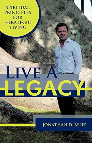 9781452541389: Live A Legacy: Spiritual Principles For Strategic Living: Spiritual Principles for Strategic Living