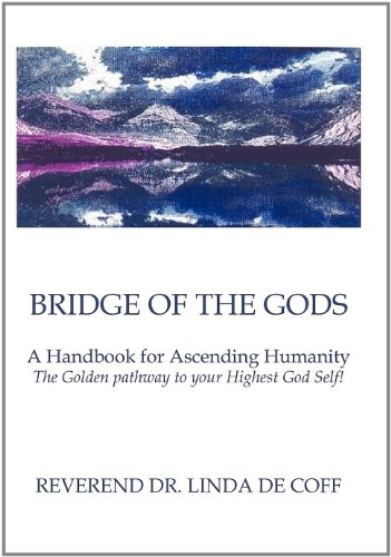 Bridge of the Gods: A Handbook for Ascending Humanity the Golden Pathway to Your Highest God Self!:...
