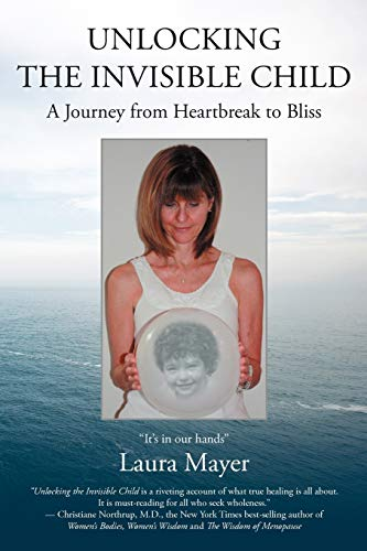 9781452541907: Unlocking the Invisible Child: A Journey from Heartbreak to Bliss