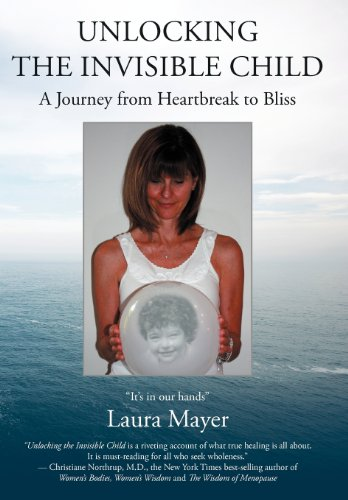 9781452541921: Unlocking the Invisible Child: A Journey from Heartbreak to Bliss