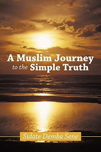 A Muslim Journey To The Simple Truth: Sidate Demba Sene