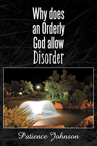 Why does an orderly God allow Disorder: Patience Johnson