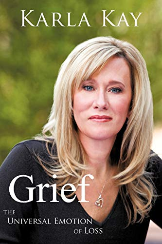 Grief: The Universal Emotion of Loss: Karla Kay