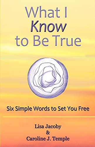 9781452542263: What I Know to Be True: Six Simple Words to Set You Free