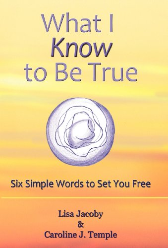 9781452542270: What I Know to Be True: Six Simple Words to Set You Free