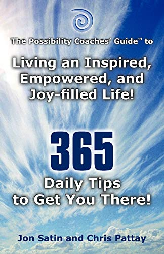 9781452542539: The Possibility Coaches' Guide to Living an Inspired, Empowered, and Joy-filled Life! 365 Daily Tips to Get You There!