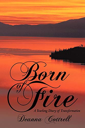 Born of Fire: A Yearlong Diary of Transformation: Cottrell, Deanna