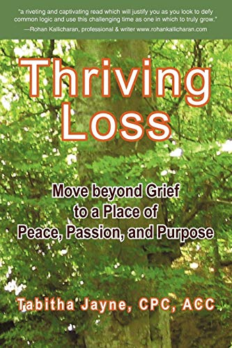 9781452543468: Thriving Loss: Move Beyond Grief to a Place of Peace, Passion and Purpose