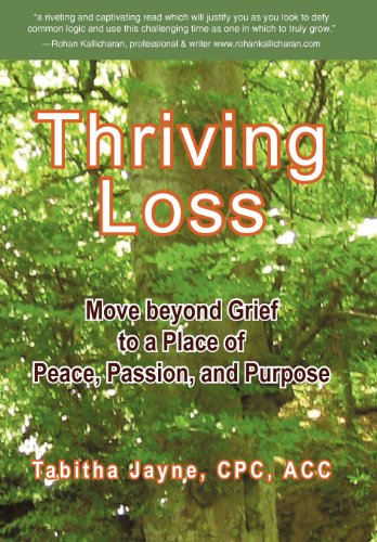 9781452543475: Thriving Loss: Move Beyond Grief to a Place of Peace, Passion and Purpose