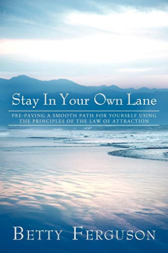 9781452544069: Stay in Your Own Lane: Pre-Paving a Smooth Path For Yourself Using the Principles of the Law of Attraction