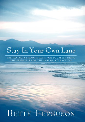 9781452544083: Stay in Your Own Lane: Pre-Paving a Smooth Path for Yourself Using the Principles of the Law of Attraction