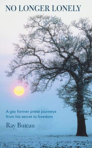 9781452544359: No Longer Lonely: A gay former priest journeys from his secret to freedom.