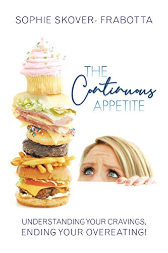 9781452544625: The Continuous Appetite: Understanding Your Cravings, Ending Your Overeating!