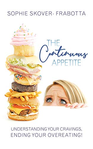 9781452544649: The Continuous Appetite: Understanding Your Cravings, Ending Your Overeating!