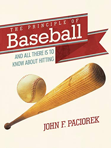 9781452544809: The Principle of Baseball: And all There is to Know About Hitting