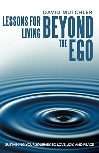 9781452544854: Lessons for Living Beyond the Ego: Sustaining Your Journey to Love, Joy, and Peace