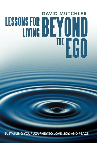 9781452544861: Lessons for Living Beyond the Ego: Sustaining Your Journey to Love, Joy, and Peace