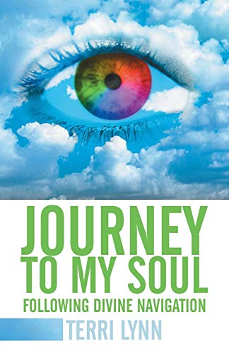Journey to My Soul: Following Divine Navigation: Lynn, Terri