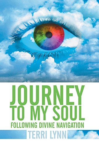 Journey to My Soul: Following Divine Navigation: Terri Lynn