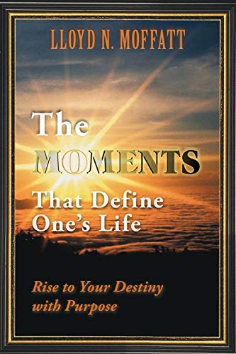 9781452545356: The Moments That Define One's Life: Rise To Your Destiny With Purpose
