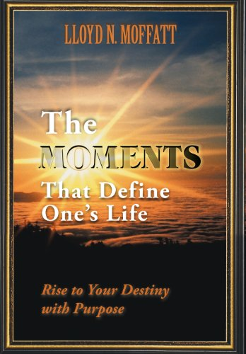 9781452545363: The Moments That Define One's Life: Rise to Your Destiny with Purpose
