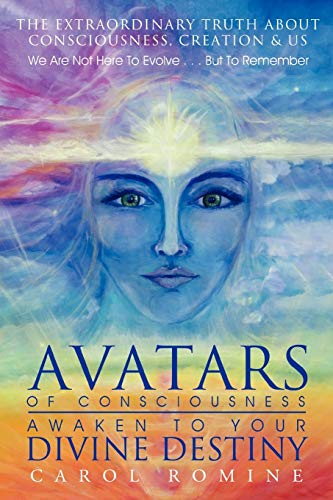 9781452546032: Avatars of Consciousness Awaken to Your Divine Destiny: The Extraordinary Truth about Consciousness, Creation & Us