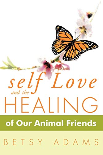 self Love and the Healing of Our Animal Friends: Adams, Betsy