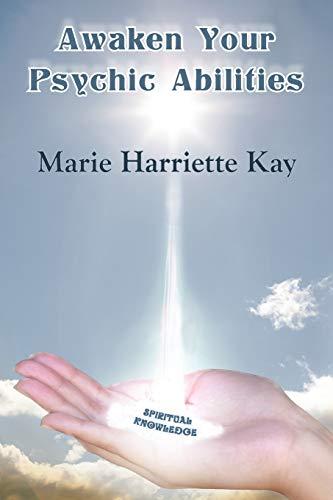 Awaken Your Psychic Abilities: Marie Harriette Kay