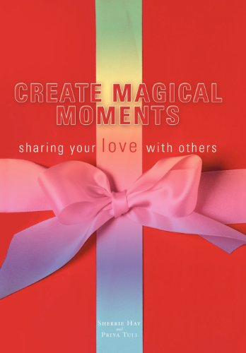 9781452546759: Create Magical Moments: Sharing Your Love with Others