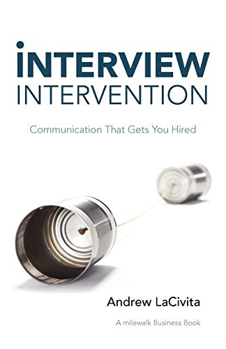 9781452547022: Interview Intervention: Communication That Gets You Hired: A milewalk Business Book