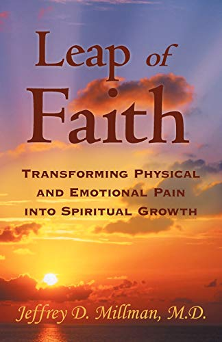 9781452547053: Leap of Faith: Transforming Physical and Emotional Pain Into Spiritual Growth