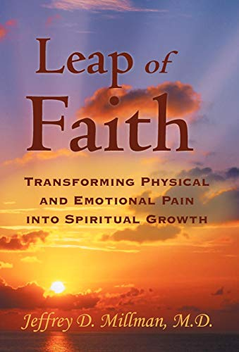 9781452547077: Leap of Faith: Transforming Physical and Emotional Pain Into Spiritual Growth