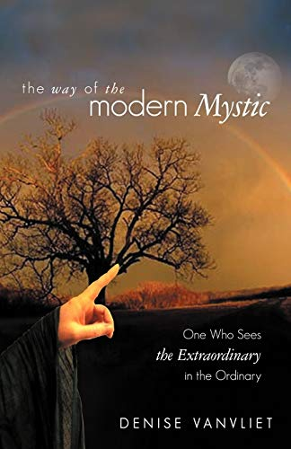 9781452547664: The Way of the Modern Mystic: One Who Sees the Extraordinary in the Ordinary