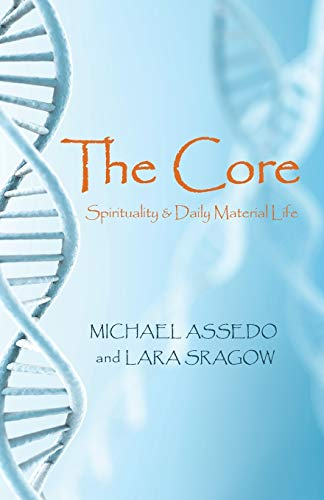 The Core: Spirituality & Daily Material Life: Assedo, Michael; Sragow, Lara