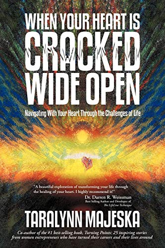 9781452548395: When Your Heart is Cracked Wide Open: Navigating With Your Heart Through the Challenges of Life